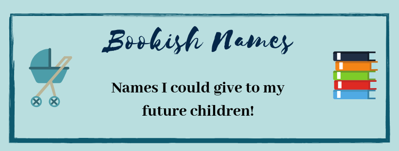 Bookish Names I Would Give to My Children